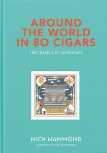 Around the World in 80 Cigars - The Travels of an Epicure